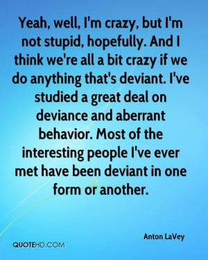 anton-lavey-quote-yeah-well-im-crazy-but-im-not-stupid-hopefully-and ...