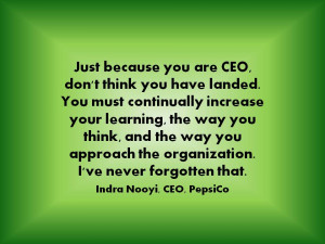 Just because you are CEO, don't think you have landed. You must ...