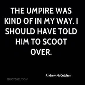 Andrew McCutchen - The umpire was kind of in my way. I should have ...