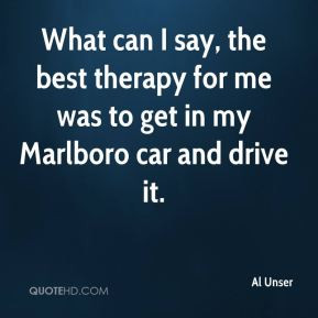 Al Unser - What can I say, the best therapy for me was to get in my ...