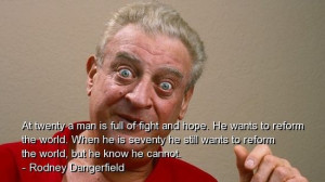 Rodney dangerfield, quotes, sayings, man, wisdom