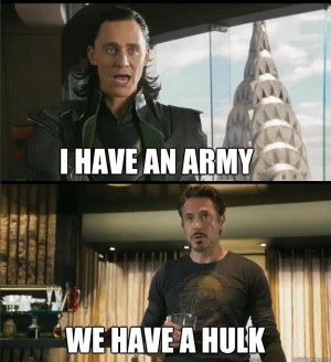 The Avengers - i have an army we have a hulk