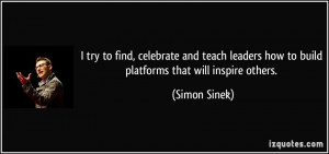 try to find, celebrate and teach leaders how to build platforms that ...