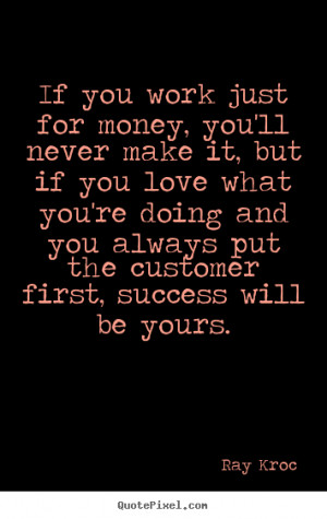 ... quote - If you work just for money, you'll never.. - Success quotes