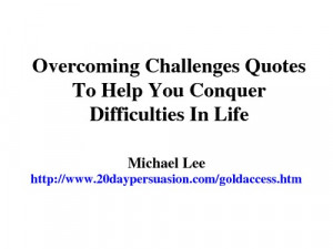 Overcoming Challenges Quotes To Help You Conquer Difficulties In Life ...