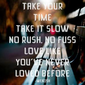 Take Your Time Take It Slow No Rush