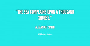 quote-Alexander-Smith-the-sea-complains-upon-a-thousand-shores-57740 ...