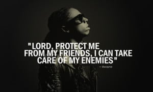 lord protect me from my friends i can take care of my enemies lil ...