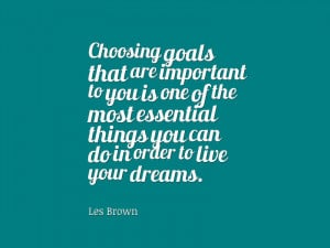 "... things you can do in order to live your dreams."" – Les Brown"