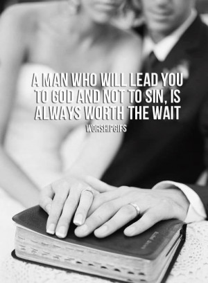 ... man who will lead you to God and not to sin, is always worth the wait