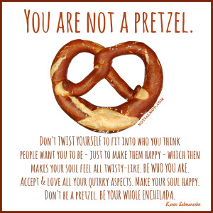 TWEET THIS NOW: Stop caring what others think. You are not a pretzel ...