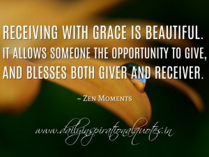 ... blesses both giver and receiver. ~ Zen Moments ( Inspiring Quotes