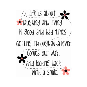 Life Is About Laughing And Living In Good and Bad Times Getting ...