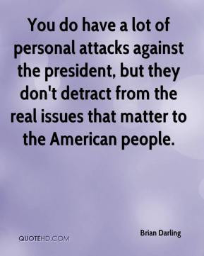 You do have a lot of personal attacks against the president, but they ...