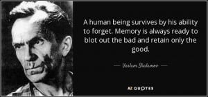 human being survives by his ability to forget. Memory is always ...