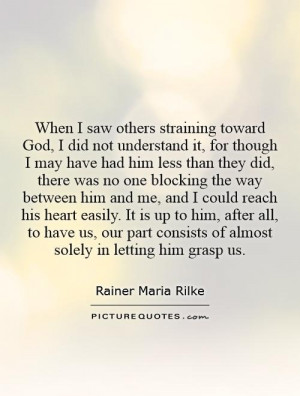 When I saw others straining toward God, I did not understand it, for ...