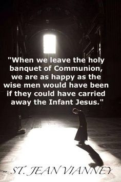 beautiful... St. Jean Vianney quote on Holy Communion More