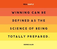 Winning is the science of being totally prepared quot George Allen