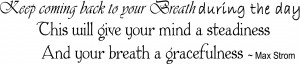 Keep coming back to your breath during the day. This will give your ...