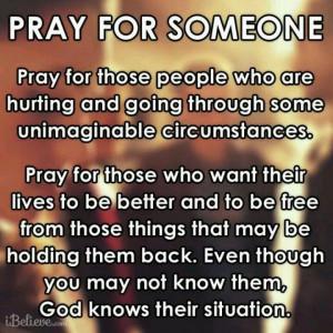 Pray for someone ...