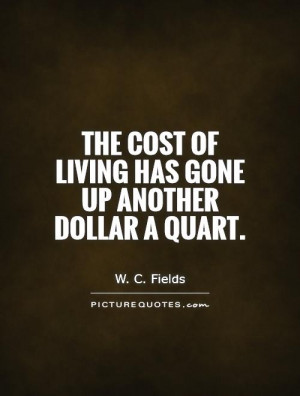 The cost of living has gone up another dollar a quart Picture Quote #1
