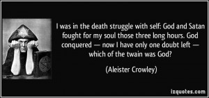 was in the death struggle with self: God and Satan fought for my soul ...