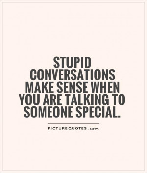 ... make sense when you are talking to someone special Picture Quote #1