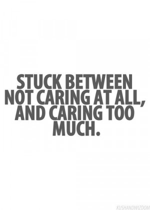 always care too much but wish I didn't