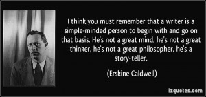 think you must remember that a writer is a simple-minded person to ...