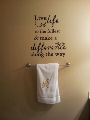 Quote on my Bathroom wall.