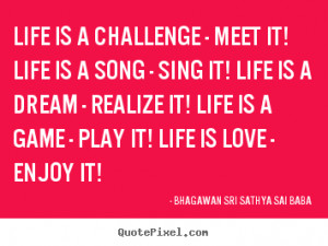 ... Meet It Life Is A Song Sing It Life Is A Dream ~ Challenge Quotes