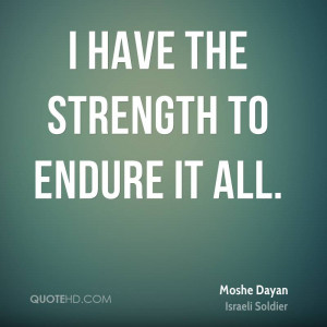 have the strength to endure it all.