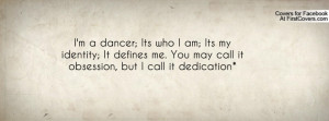 dancer; Its who I am; Its my identity; It defines me. You may ...
