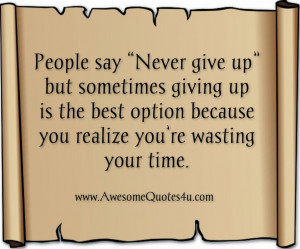 """People say """"never give up"""" but sometimes"""