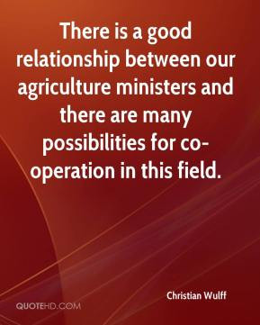 There is a good relationship between our agriculture ministers and ...