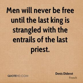 Denis Diderot - Men will never be free until the last king is ...
