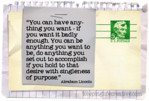 Abraham Lincoln said, You can have anything you want...