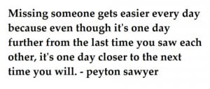 Missing someone gets easier every day because even though it's one day ...