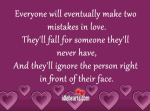 Everyone Will Eventually Make Two Mistakes In Love.