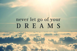 Never let go of your dreams, there is always time to accomplish ...