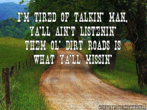 More like this: dirt roads , dirt road anthem and roads .