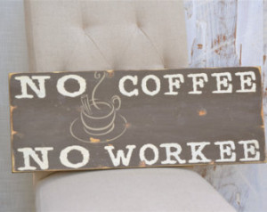 coffee signs, coffee addict quotes, humorous signs, No Coffee No ...