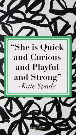 ... Words, She is quick and curious and playful and strong, Kate Spade