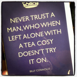 Trust The Tea Cosy Billy Connolly Quote