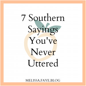 Country Sayings About Love It's safe to say that southern