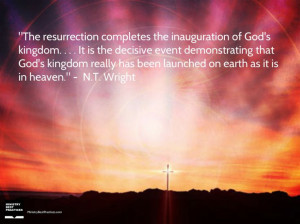 The Resurrection - Quote By N.T. Wright ~ Ministry Best Practices