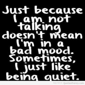 quiet talking bad mood Quotes
