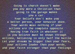 to the garage makes you a car. Your beliefs don't make you a better ...