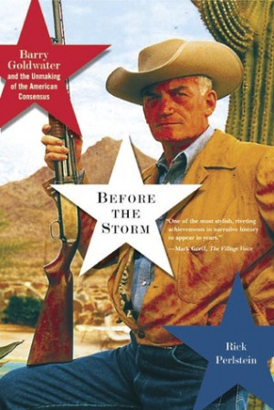 "Start by marking ""Before the Storm: Barry Goldwater and the Unmaking ..."