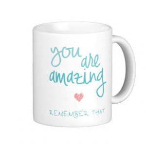 You Are Amazing Remember That Love Quote Coffee Mugs